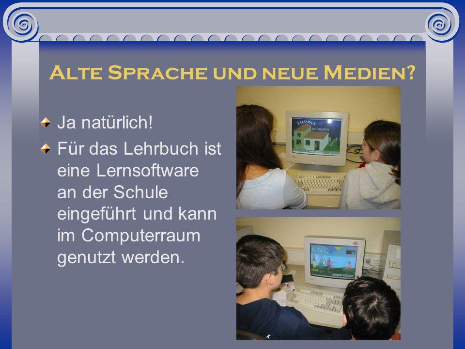 Alte Sprache und neue Medien? Ja natürlich! Für das Lehrbuch ist eine Lernsoftware an der Schule eingeführt und kann im Computerraum genutzt werden.