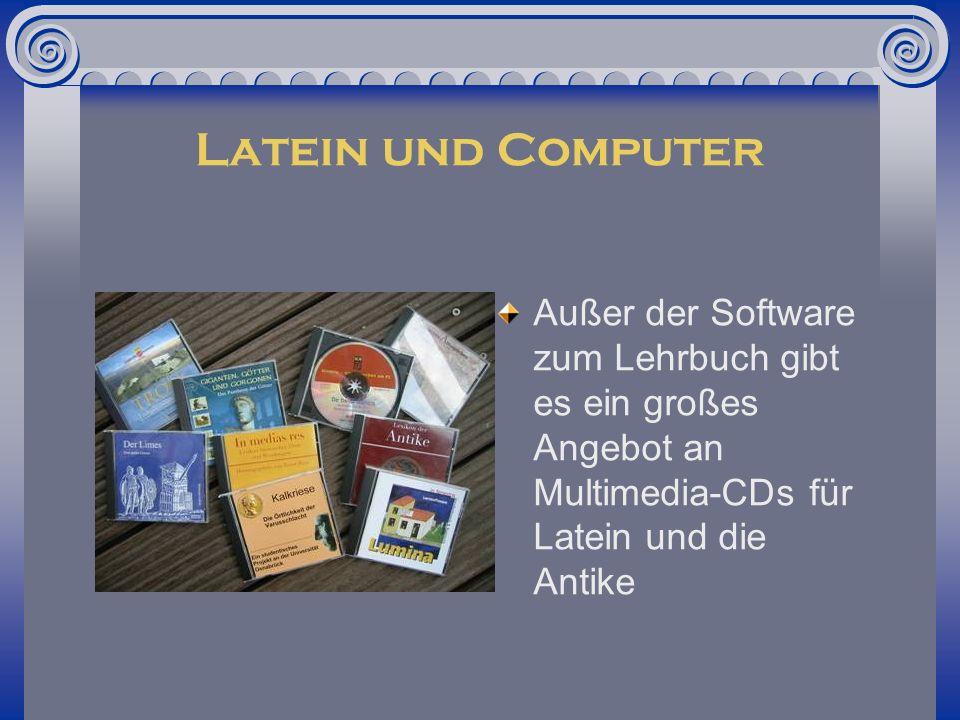 Latein und Computer Außer der Software zum Lehrbuch gibt es ein großes Angebot an Multimedia-CDs für Latein und die Antike
