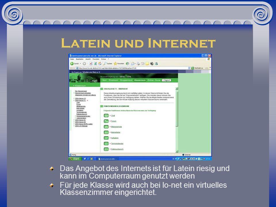 Latein und Internet Das Angebot des Internets ist für Latein riesig und kann im Computerraum genutzt werden Für jede Klasse wird auch bei lo-net ein virtuelles Klassenzimmer eingerichtet.