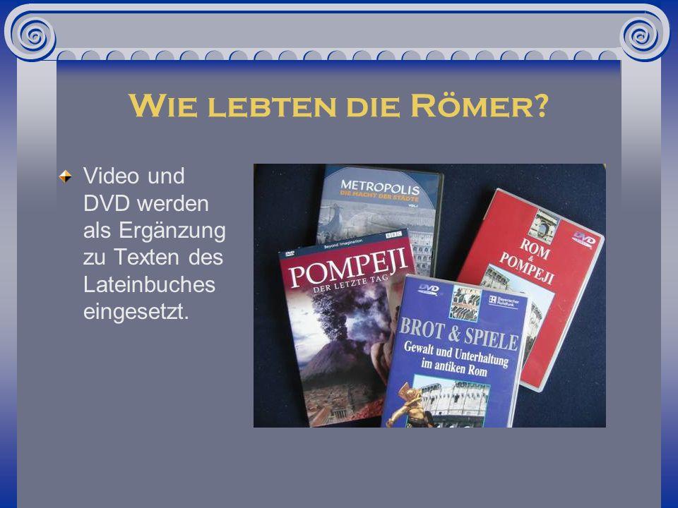 Wie lebten die Römer? Video und DVD werden als Ergänzung zu Texten des Lateinbuches eingesetzt.