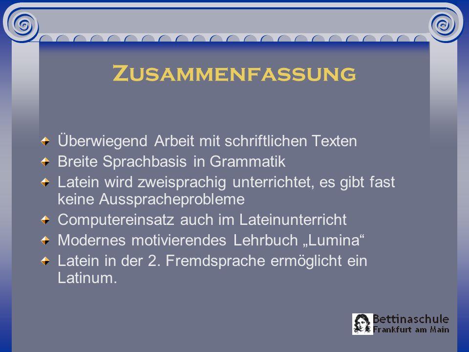 Zusammenfassung Überwiegend Arbeit mit schriftlichen Texten Breite Sprachbasis in Grammatik Latein wird zweisprachig unterrichtet, es gibt fast keine