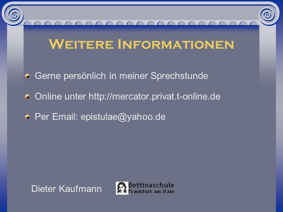 Weitere Informationen Gerne persönlich in meiner Sprechstunde Online unter http://mercator.privat.t-online.de Per Email: epistulae@yahoo.de Dieter Kau