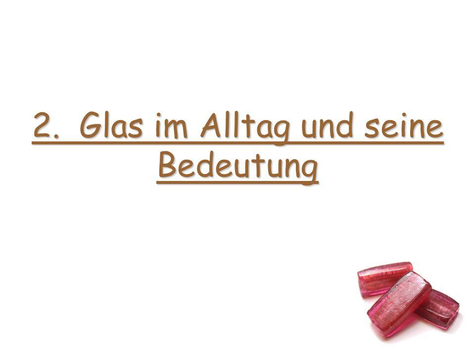Glas im Alltag und seine Bedeutung Bedeutung von Glas in der heutigen Gesellschaft:Bedeutung von Glas in der heutigen Gesellschaft: Man stelle sich vor, es gäbe kein Glas...