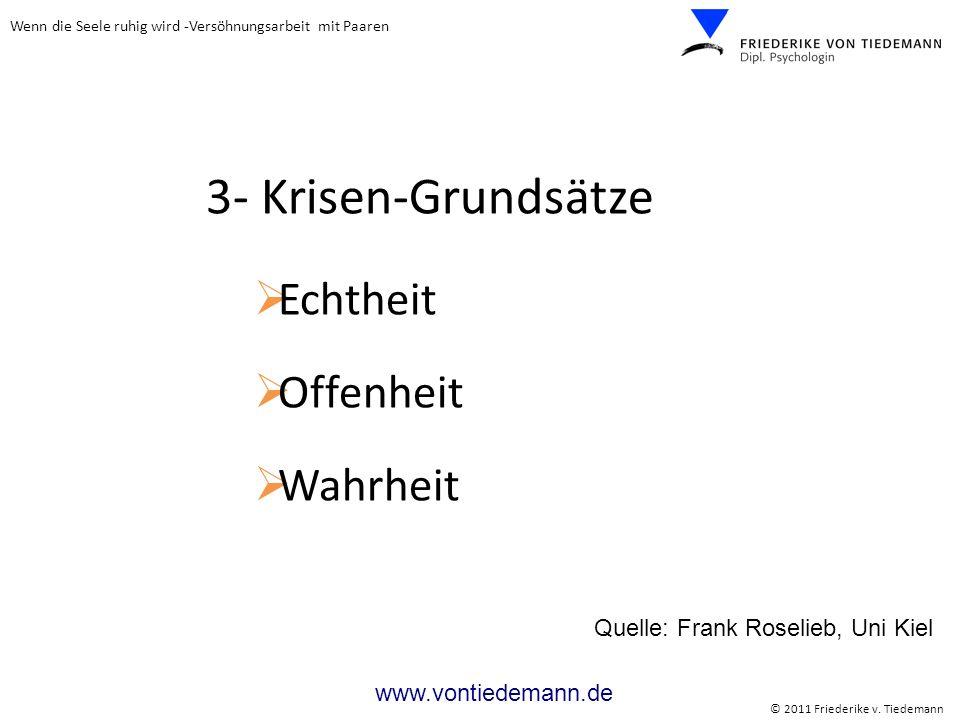 Wenn die Seele ruhig wird -Versöhnungsarbeit mit Paaren © 2011 Friederike v. Tiedemann www.vontiedemann.de 3- Krisen-Grundsätze Echtheit Offenheit Wah