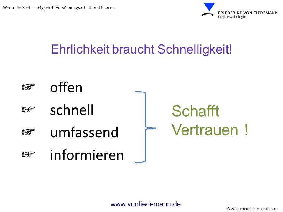 Wenn die Seele ruhig wird -Versöhnungsarbeit mit Paaren © 2011 Friederike v. Tiedemann www.vontiedemann.de offen schnell umfassend informieren Ehrlich