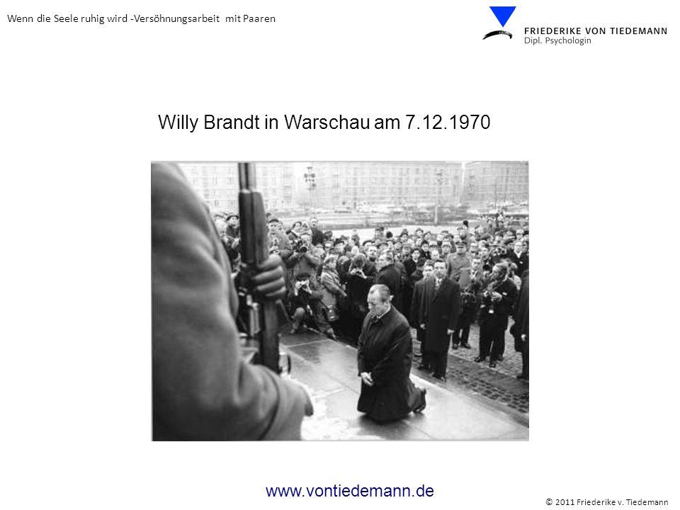 Wenn die Seele ruhig wird -Versöhnungsarbeit mit Paaren © 2011 Friederike v. Tiedemann www.vontiedemann.de Willy Brandt in Warschau am 7.12.1970