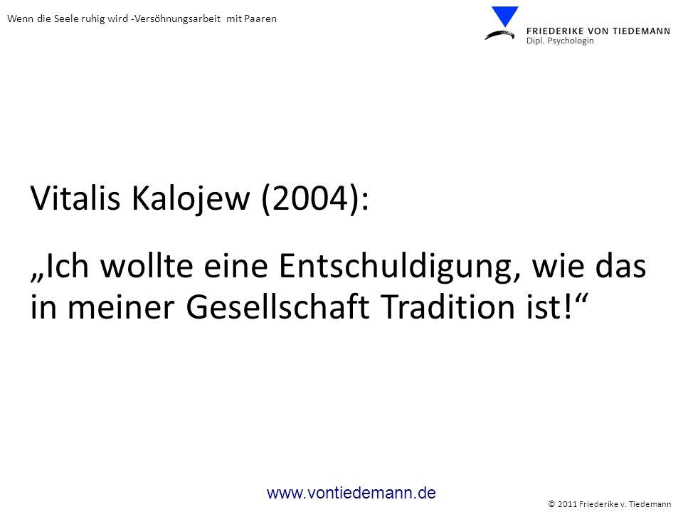 Wenn die Seele ruhig wird -Versöhnungsarbeit mit Paaren © 2011 Friederike v. Tiedemann www.vontiedemann.de Vitalis Kalojew (2004): Ich wollte eine Ent