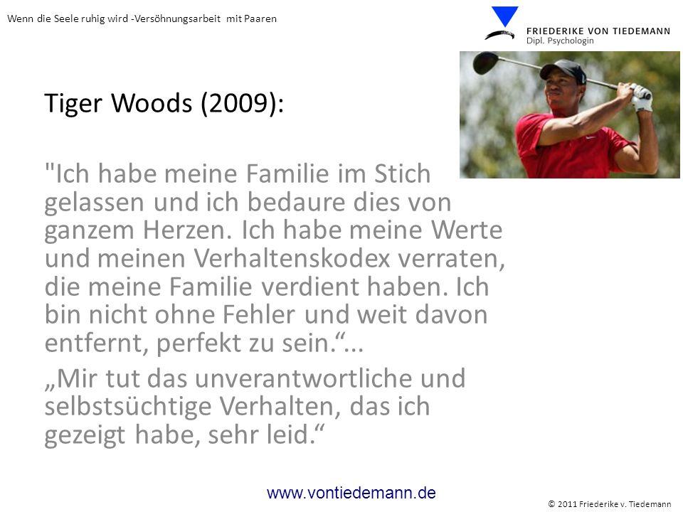 Wenn die Seele ruhig wird -Versöhnungsarbeit mit Paaren © 2011 Friederike v. Tiedemann www.vontiedemann.de Tiger Woods (2009):