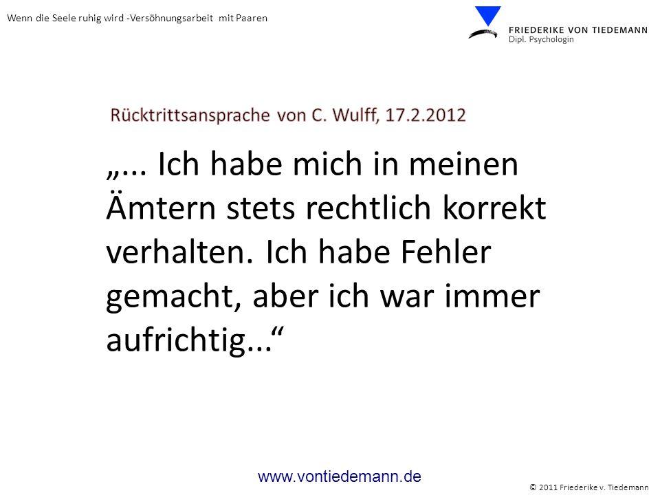 Wenn die Seele ruhig wird -Versöhnungsarbeit mit Paaren © 2011 Friederike v. Tiedemann www.vontiedemann.de... Ich habe mich in meinen Ämtern stets rec