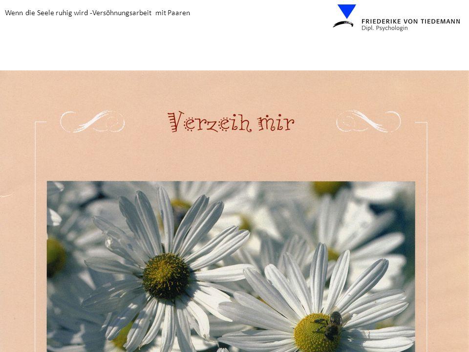 Wenn die Seele ruhig wird -Versöhnungsarbeit mit Paaren © 2011 Friederike v. Tiedemann www.vontiedemann.de