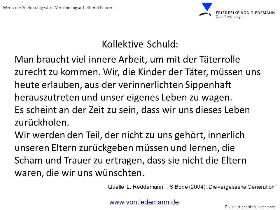 Wenn die Seele ruhig wird -Versöhnungsarbeit mit Paaren © 2011 Friederike v. Tiedemann www.vontiedemann.de Kollektive Schuld : Man braucht viel innere