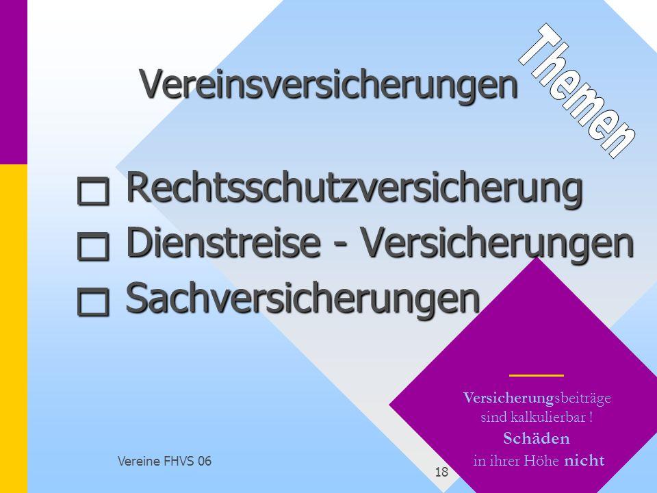 Vereine FHVS 06 18 Versicherungsbeiträge sind kalkulierbar ! Schäden in ihrer Höhe nicht Vereinsversicherungen Rechtsschutzversicherung Rechtsschutzve