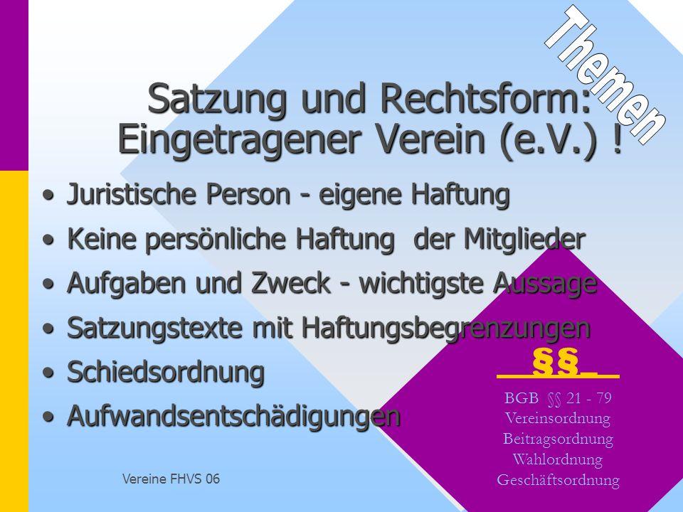 Vereine FHVS 06 22 §§_ BGB §§ 21 - 79 Vereinsordnung Beitragsordnung Wahlordnung Geschäftsordnung Satzung und Rechtsform: Eingetragener Verein (e.V.)