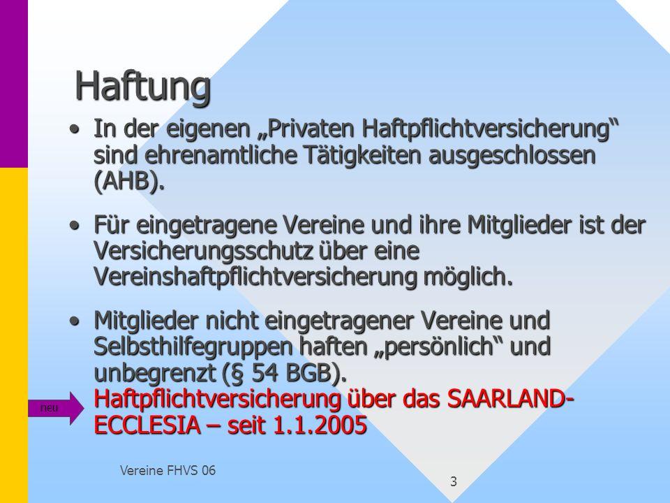 Vereine FHVS 06 3 Haftung In der eigenen Privaten Haftpflichtversicherung sind ehrenamtliche Tätigkeiten ausgeschlossen (AHB).In der eigenen Privaten