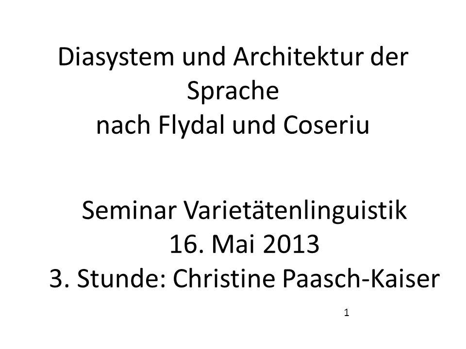 Diasystem und Architektur der Sprache nach Flydal und Coseriu Seminar Varietätenlinguistik 16. Mai 2013 3. Stunde: Christine Paasch-Kaiser 1