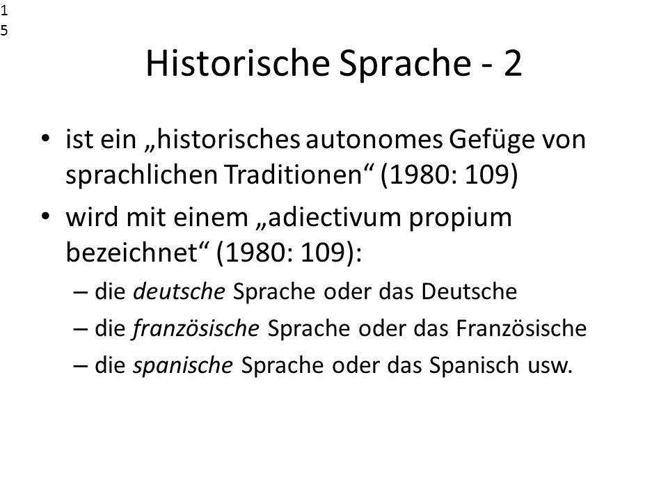 Historische Sprache - 2 ist ein historisches autonomes Gefüge von sprachlichen Traditionen (1980: 109) wird mit einem adiectivum propium bezeichnet (1