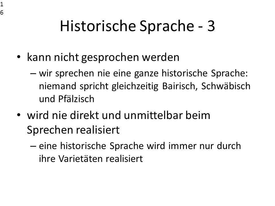 Historische Sprache - 3 kann nicht gesprochen werden – wir sprechen nie eine ganze historische Sprache: niemand spricht gleichzeitig Bairisch, Schwäbi