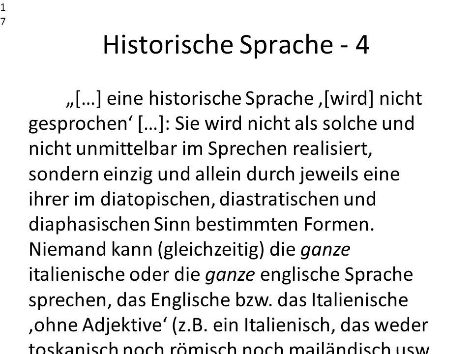 Historische Sprache - 4 […] eine historische Sprache [wird] nicht gesprochen […]: Sie wird nicht als solche und nicht unmittelbar im Sprechen realisie