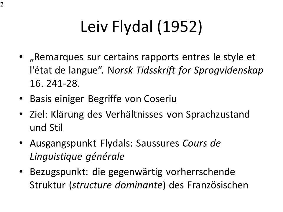 Sprachstruktur (structure de langue) Anstelle des Saussureschen Sprachzustand (état de langue): […] un tout formé de phénomènes solidaires, tels que chacun dépend des autres et ne peut être ce qu il est que dans et par sa relation avec eux (Flydal 1952: 243).