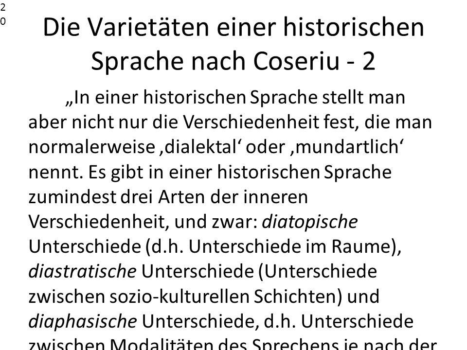 Die Varietäten einer historischen Sprache nach Coseriu - 2 In einer historischen Sprache stellt man aber nicht nur die Verschiedenheit fest, die man n