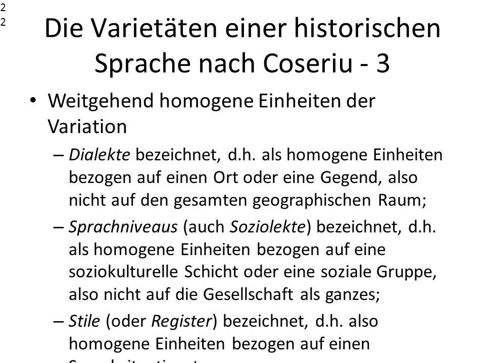 Die Varietäten einer historischen Sprache nach Coseriu - 3 Weitgehend homogene Einheiten der Variation – Dialekte bezeichnet, d.h. als homogene Einhei