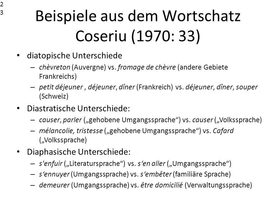 Beispiele aus dem Wortschatz Coseriu (1970: 33) diatopische Unterschiede – chèvreton (Auvergne) vs. fromage de chèvre (andere Gebiete Frankreichs) – p