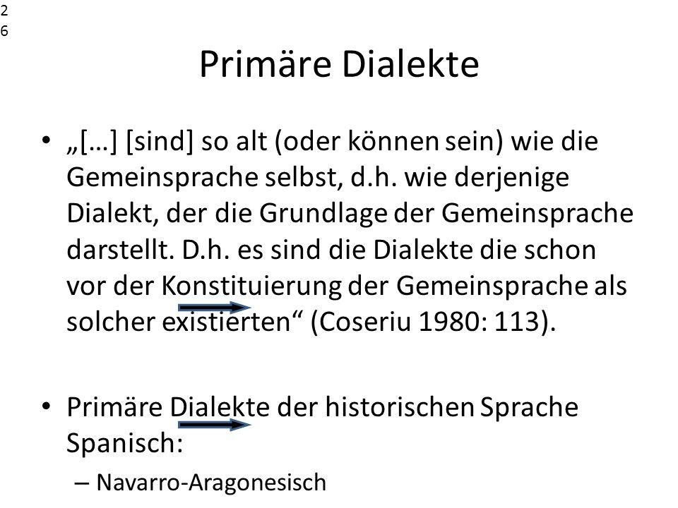 Primäre Dialekte […] [sind] so alt (oder können sein) wie die Gemeinsprache selbst, d.h. wie derjenige Dialekt, der die Grundlage der Gemeinsprache da