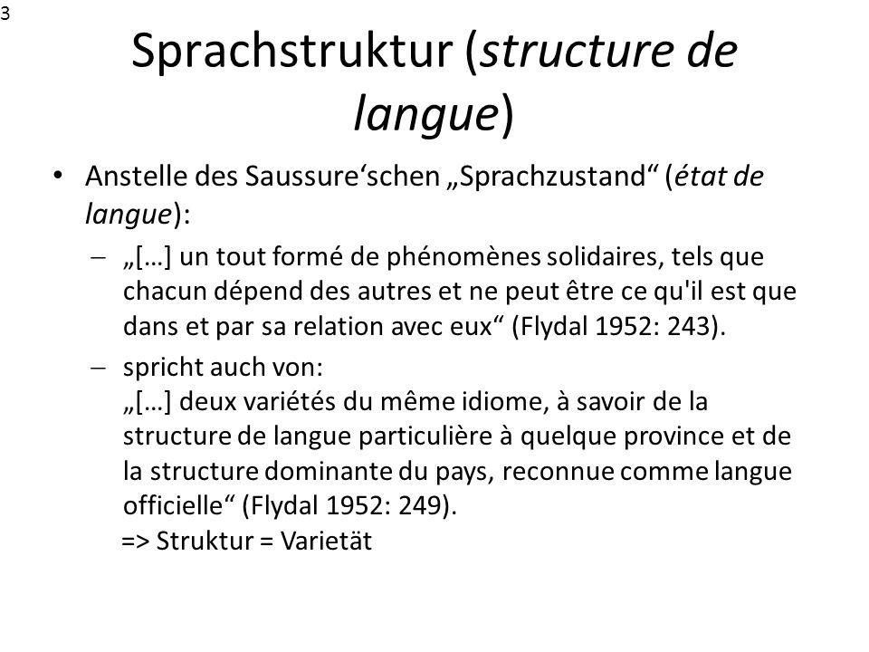 Sprachstruktur (structure de langue) Anstelle des Saussureschen Sprachzustand (état de langue): […] un tout formé de phénomènes solidaires, tels que c