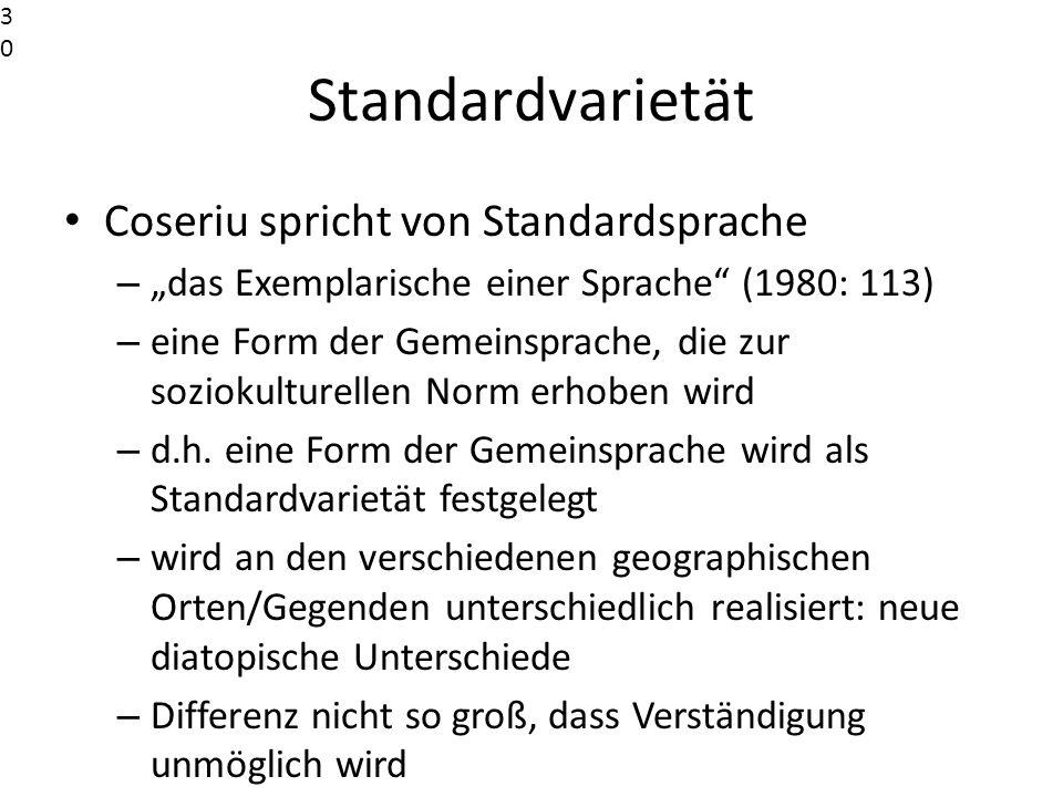 Standardvarietät Coseriu spricht von Standardsprache – das Exemplarische einer Sprache (1980: 113) – eine Form der Gemeinsprache, die zur soziokulture
