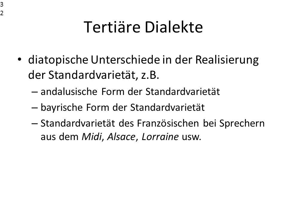 Tertiäre Dialekte diatopische Unterschiede in der Realisierung der Standardvarietät, z.B. – andalusische Form der Standardvarietät – bayrische Form de