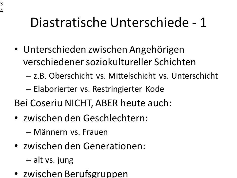 Diastratische Unterschiede - 1 Unterschieden zwischen Angehörigen verschiedener soziokultureller Schichten – z.B. Oberschicht vs. Mittelschicht vs. Un