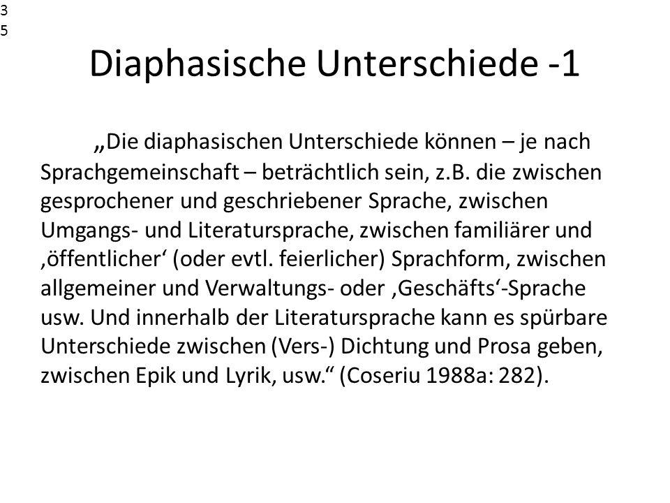 Diaphasische Unterschiede -1 Die diaphasischen Unterschiede können – je nach Sprachgemeinschaft – beträchtlich sein, z.B. die zwischen gesprochener un