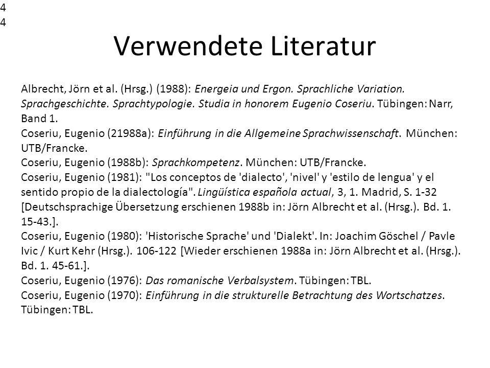 Verwendete Literatur Albrecht, Jörn et al. (Hrsg.) (1988): Energeia und Ergon. Sprachliche Variation. Sprachgeschichte. Sprachtypologie. Studia in hon