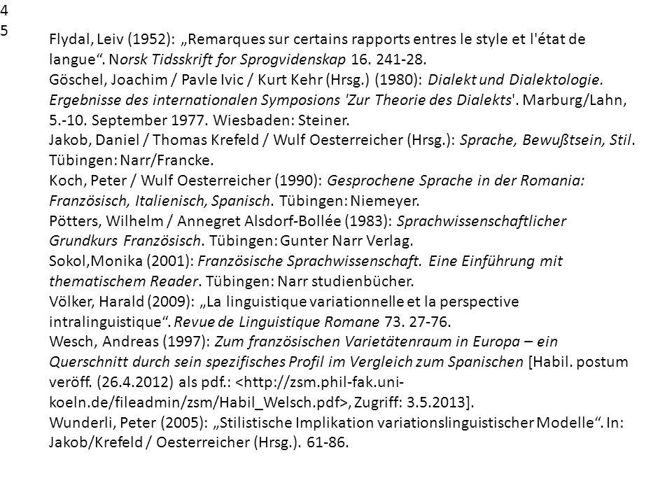 Flydal, Leiv (1952): Remarques sur certains rapports entres le style et l'état de langue. Norsk Tidsskrift for Sprogvidenskap 16. 241-28. Göschel, Joa