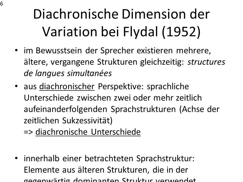 Diachronische Dimension der Variation bei Flydal (1952) im Bewusstsein der Sprecher existieren mehrere, ältere, vergangene Strukturen gleichzeitig: st