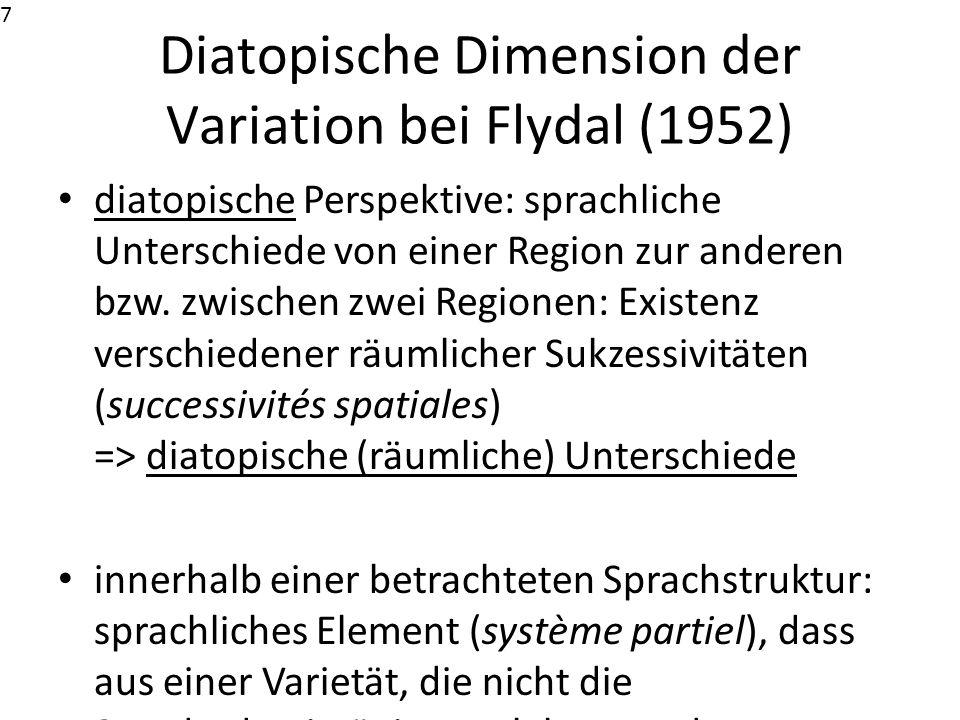 Diatopische Dimension der Variation bei Flydal (1952) diatopische Perspektive: sprachliche Unterschiede von einer Region zur anderen bzw. zwischen zwe