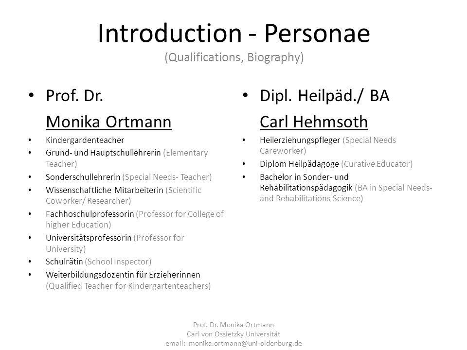 Introduction - Personae (Qualifications, Biography) Prof. Dr. Monika Ortmann Kindergardenteacher Grund- und Hauptschullehrerin (Elementary Teacher) So