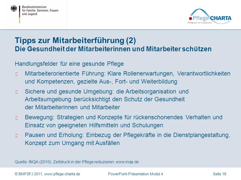 © BMFSFJ 2011, www.pflege-charta.dePowerPoint-Präsentation Modul 4 Quelle: INQA (2010): Zeitdruck in der Pflege reduzieren. www.inqa.de Nur zufriedene