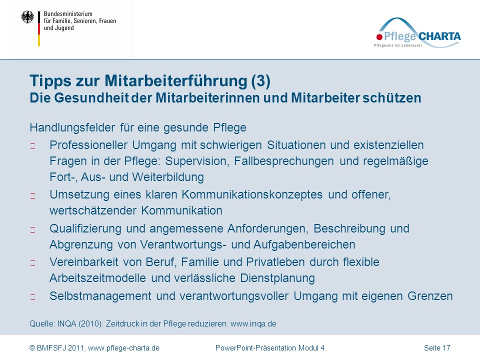 © BMFSFJ 2011, www.pflege-charta.dePowerPoint-Präsentation Modul 4 Quelle: INQA (2010): Zeitdruck in der Pflege reduzieren. www.inqa.de Handlungsfelde