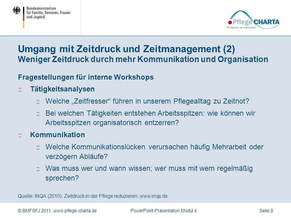 © BMFSFJ 2011, www.pflege-charta.dePowerPoint-Präsentation Modul 4 Quelle: INQA (2010): Zeitdruck in der Pflege reduzieren. www.inqa.de Arbeiten unter