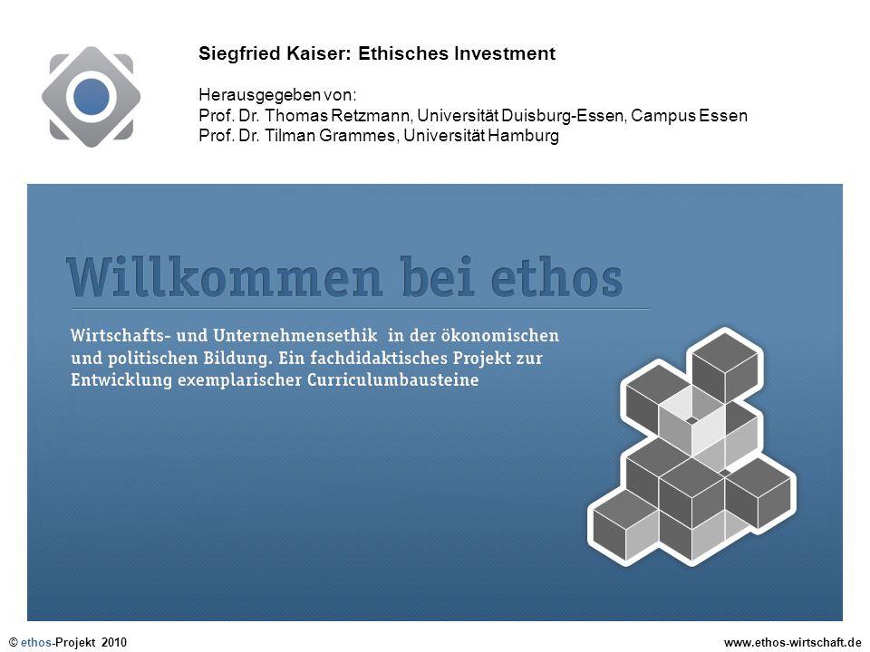 © ethos-Projekt 2010www.ethos-wirtschaft.de Siegfried Kaiser: Ethisches Investment Herausgegeben von: Prof. Dr. Thomas Retzmann, Universität Duisburg-