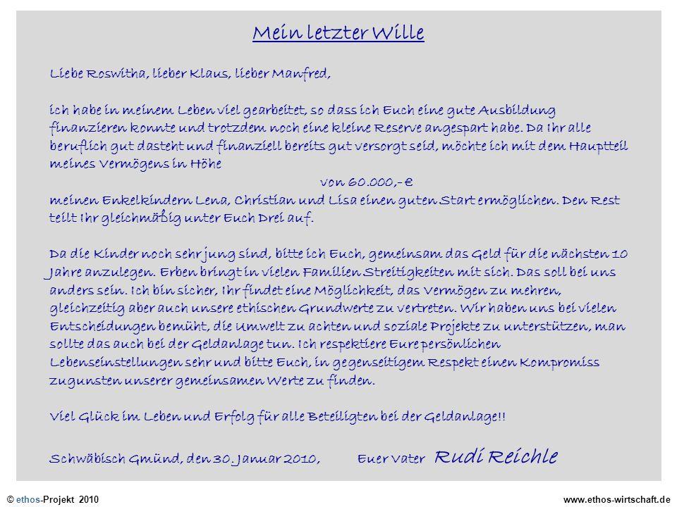 © ethos-Projekt 2010www.ethos-wirtschaft.de Mein letzter Wille Liebe Roswitha, lieber Klaus, lieber Manfred, ich habe in meinem Leben viel gearbeitet,