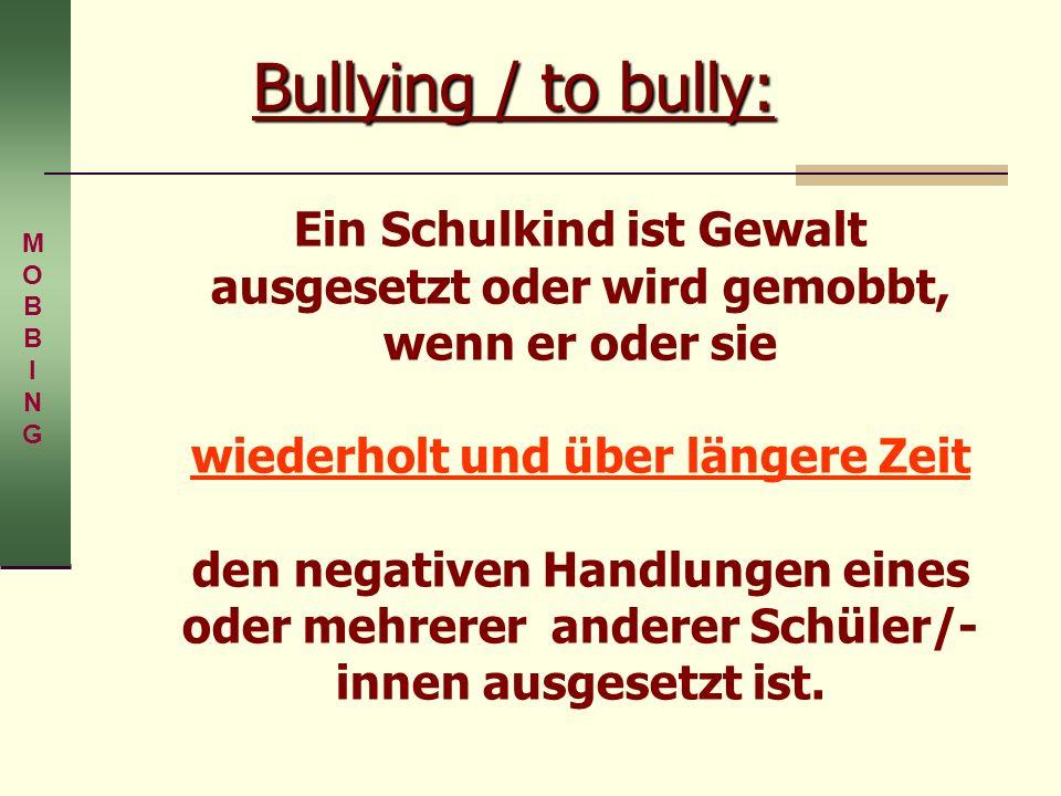 Bullying / to bully: Ein Schulkind ist Gewalt ausgesetzt oder wird gemobbt, wenn er oder sie wiederholt und über längere Zeit den negativen Handlungen