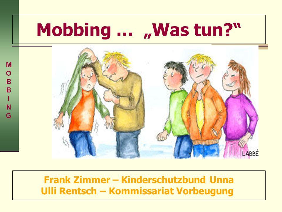 Mobbing … Was tun? Frank Zimmer – Kinderschutzbund Unna Ulli Rentsch – Kommissariat Vorbeugung MOBBINGMOBBING