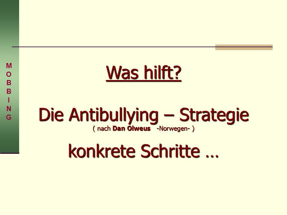 Was hilft? Die Antibullying – Strategie ( nach Dan Olweus -Norwegen- ) konkrete Schritte … MOBBINGMOBBING