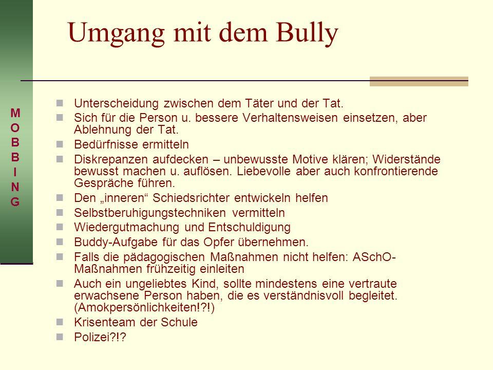 Umgang mit dem Bully Unterscheidung zwischen dem Täter und der Tat. Sich für die Person u. bessere Verhaltensweisen einsetzen, aber Ablehnung der Tat.