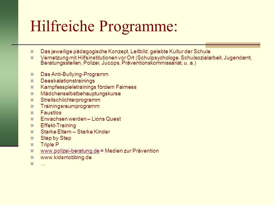 Hilfreiche Programme: Das jeweilige pädagogische Konzept, Leitbild, gelebte Kultur der Schule Vernetzung mit Hilfsinstitutionen vor Ort (Schulpsycholo
