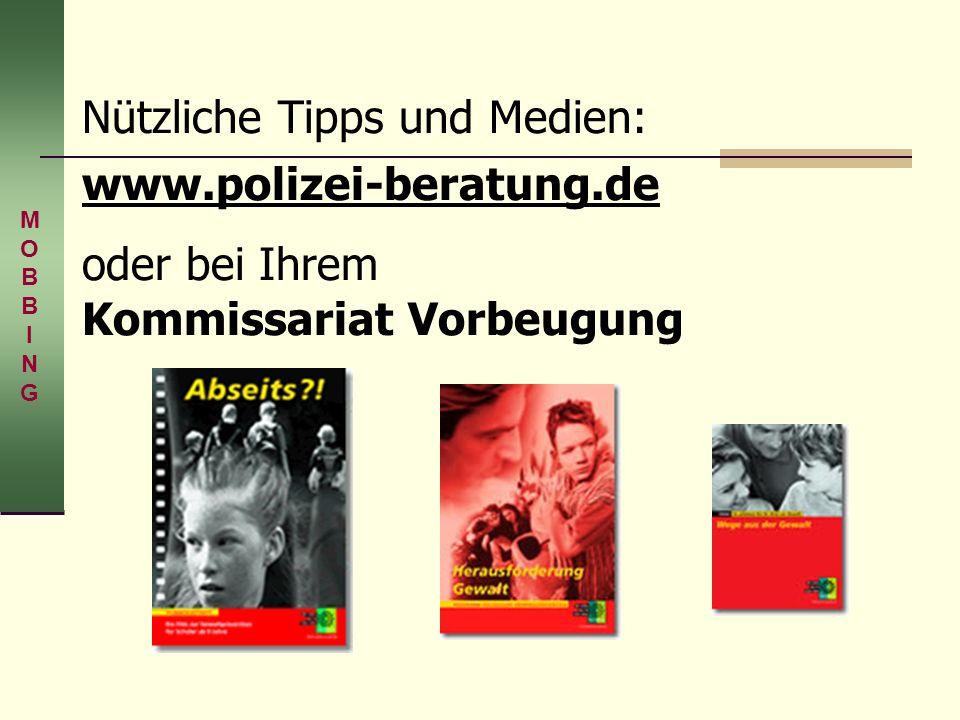 Nützliche Tipps und Medien: www.polizei-beratung.de oder bei Ihrem Kommissariat Vorbeugung MOBBINGMOBBING