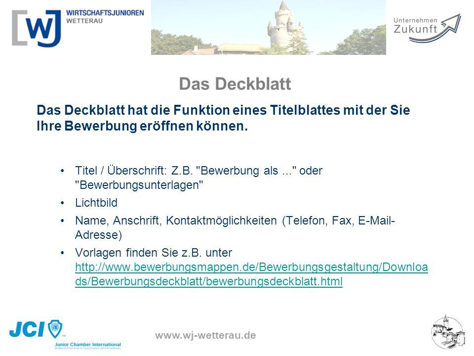 www.wj-wetterau.de Das Deckblatt Das Deckblatt hat die Funktion eines Titelblattes mit der Sie Ihre Bewerbung eröffnen können. Titel / Überschrift: Z.