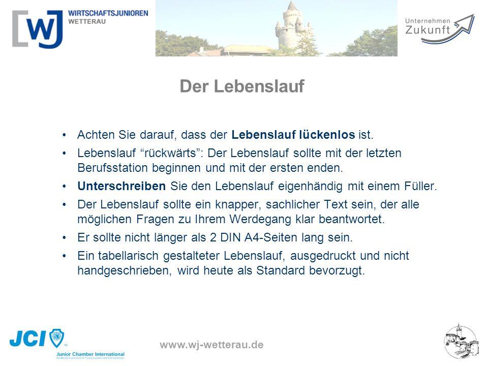 www.wj-wetterau.de Der Lebenslauf Achten Sie darauf, dass der Lebenslauf lückenlos ist. Lebenslauf rückwärts: Der Lebenslauf sollte mit der letzten Be
